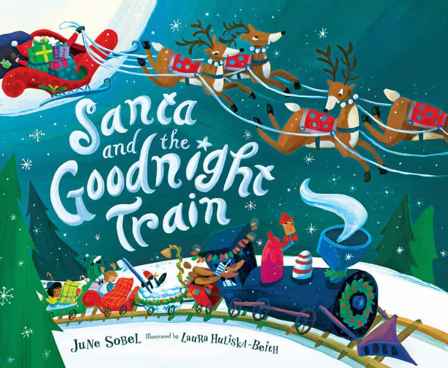 SANTA AND THE GOODNIGHT TRAIN by June Sobel; Illustrated by Laura Huliska-Beith